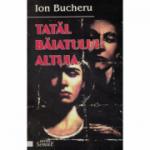 Tatal baiatului altuia - Ion Bucheru