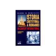 Istoria constitutionala a Romanieie in context international