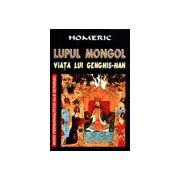 Lupul Mongol - Viata lui Genghis-Han