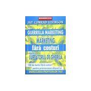 Marketing fara costuri pentru luptatorul de gherila. 100 de tactici pentru promovarea afacerii si energizarea profiturilor tale