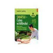 Shiatsu-Calea echilibrului. Masaj pentru prevenirea imbolnavirii si intretinerea sanatatii