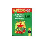 Mate 2000 + 6-7. Aritmetica alegebra geometrie partea I clasa a VI