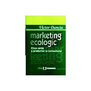 Marketing ecologic - Etica verde a productiei si consumului