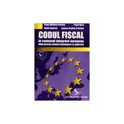 Codul Fiscal in contextul integrarii europene - Ghid practic pentru intelegere si aplicare