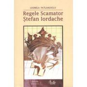 Regele Scamator - Ştefan Iordache - Ediţia a II-a revăzută şi adăugită