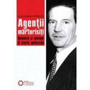 Agenţii mărturisiţi. Diplomaţii şi spionajul. O istorie universală.
