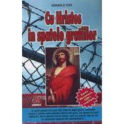 Cu Hristos in spatele gratiilor