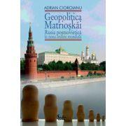 Geopolitica Matrioskai - Rusia postsovietica in noua ordine mondiala, vol. I