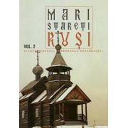 Mari stareti rusi. Vol. 2: vietile, minunile, indrumari duhovnicesti