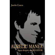 Aureliu Manea. Eseu despre un Regizor