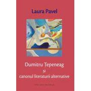 Dumitru Tepeneag si canonul literaturii alternative
