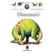 Dinozaurii - colectia Prima Mea Enciclopedie