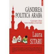 Gandirea politica araba. Concepte-cheie intre traditie si inovatie