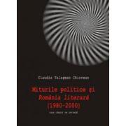 "Miturile politice si ""Romania literara""(1980-2000)"
