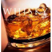 WHISKY. Ghid Complet: Istorie, prelucrare, degustare, varietati din toata lumea
