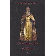 Democratia - o religie a Marii Mame, vol. I