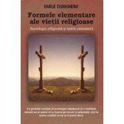 Formele elementare ale vietii religioase. Sociologia religioasa si teoria cunoasterii