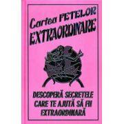 Cartea Fetelor EXTRAORDINARE - Descopera secretele care te ajuta sa fi extraordinara