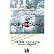 POLITIC (in) CORECT. Despre Romania, dar cu dragoste