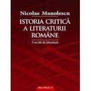 Istoria critica a literaturii romane. 5 secole de literatura