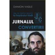 Jurnalul Convertirii. De la Zeita Mortii la Imparatul Vietii