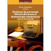 Dictionar de personaje literare din proza si dramaturgia romaneasca pentru clasele IX-XII