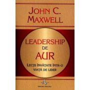 Leadership de aur. Lectii invatate intr-o viata de lider