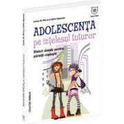 Adolescenţa pe înţelesul tuturor. Sfaturi simple pentru părinţi copleşiţi