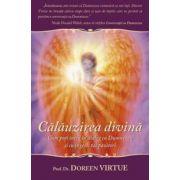 Călăuzirea divină. Cum poţi intra în dialog cu Dumnezeu şi cu îngerii tăi păzitori