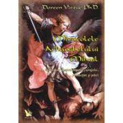 Miracolele Arhanghelului Mihail. Un îndrumar despre îngerul curajului, al protecţiei şi al pãcii