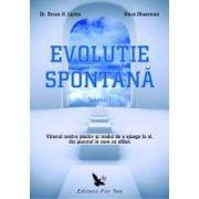 Evoluţia spontană. Viitorul nostru pozitiv și un mod de a ajunge la el, din punctul în care ne aflăm (Vol.1+2)