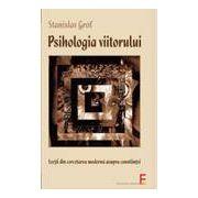 Psihologia viitorului - Lecţii din cercetările moderne asupra constiinţei