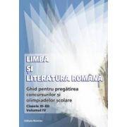 Limba si literatura romana - Ghid de pregatirea concursurilor si olimpiadelor scolare: clasele XI-XII. Vol.IV