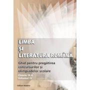 Limba si literatura romana - Ghid de pregatirea concursurilor si olimpiadelor scolare: clasele IX-X. Vol.IV