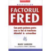 Factorul Fred. Cum poate pasiunea pentru ceea ce faci sa transforme obisnuitul in extraordinar