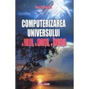 Computerizarea universului, a vietii, a mortii, a invierii
