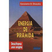 Energia de piramida - Descifrarea unor enigme - Volumul I