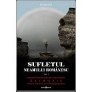 Sufletul neamului romanesc. Vol. 1 - Legenda nemuritorilor din Valea Dunarii. ZAMOLXIS - primus getarum et Europae legislator