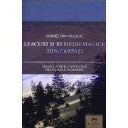 Leacuri şi remedii magice din Carpaţi. Magia şi fiinţele fantastice din arhaicul românesc.