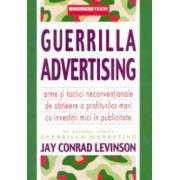Guerrilla Advertising  ~Arme si tactici neconventionale de obtinere a profiturilor mari cu investitii mici in publicitate ~