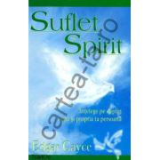 Suflet şi Spirit ~ Înţelege pe deplin viaţa şi propria ta persoană ~