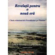 Revelatii pentru o noua era ~ cheia reinstaurării Paradisului pe Pământ ~