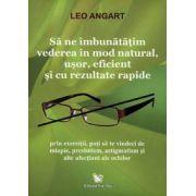 Sa ne imbunatatim vederea in mod natural, usor, eficient, cu rezultate rapide ~ prin exerciţii poţi să te vindeci de miopie, prezbitism, astigmatism şi alte afecţiuni ale ochilor ~