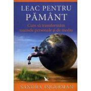 Leac pentru Pamant ~ cum să transformăm toxinele personale şi de mediu ~