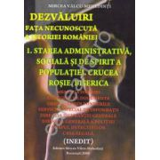Dezvaluiri ~ Fata necunoscuta a istoriei romane ~ Vol. 1 - Starea administrativa, sociala si de spirit a populatiei. Crucea Rosie. Biserica ~