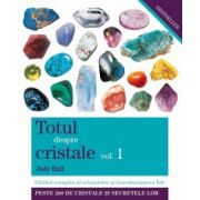 Totul despre cristale vol. 1 - Ghidul complet al cristalelor şi întrebuinţarea lor