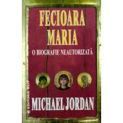 Fecioara Maria. O biografie neautorizata