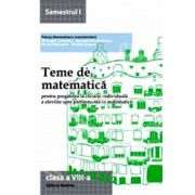 Teme de matematica clasa a VIII-a, semestrul I (2013-2014). Pregatirea la clasa si individuala a elevilor spre performanta in matematica