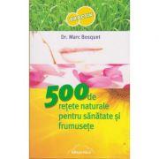 500 DE RETETE NAURALE PENTRU SANATATE SI FRUMUSETE