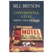 Continentul uitat. America micilor orase - Bill Bryson